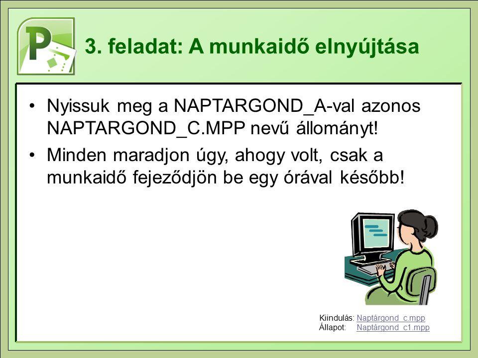 3. feladat: A munkaidő elnyújtása Nyissuk meg a NAPTARGOND_A-val azonos NAPTARGOND_C.MPP nevű állományt! Minden maradjon úgy, ahogy volt, csak a munka