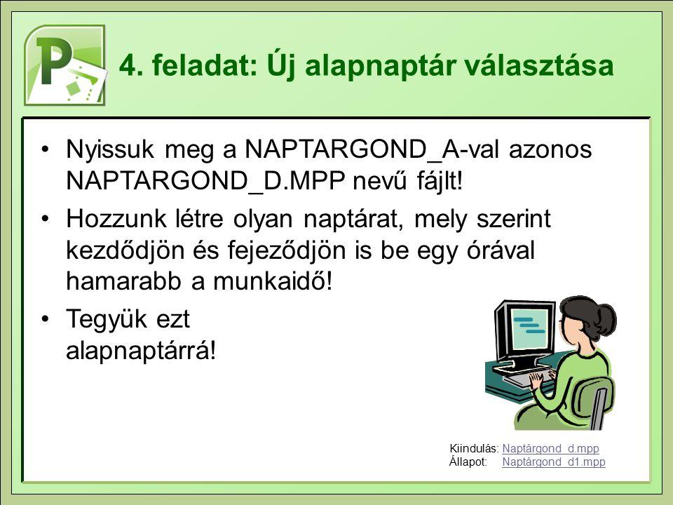 4. feladat: Új alapnaptár választása Nyissuk meg a NAPTARGOND_A-val azonos NAPTARGOND_D.MPP nevű fájlt! Hozzunk létre olyan naptárat, mely szerint kez