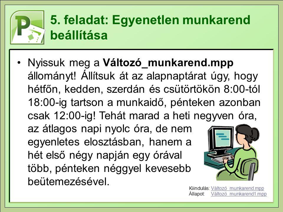 5. feladat: Egyenetlen munkarend beállítása Nyissuk meg a Változó_munkarend.mpp állományt.