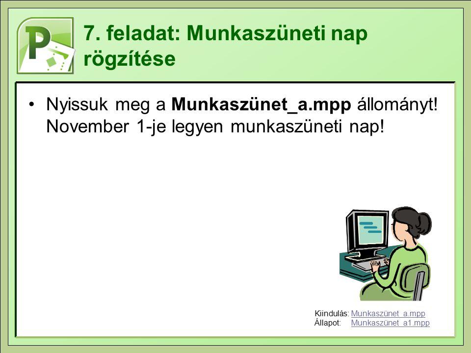 7. feladat: Munkaszüneti nap rögzítése Nyissuk meg a Munkaszünet_a.mpp állományt.