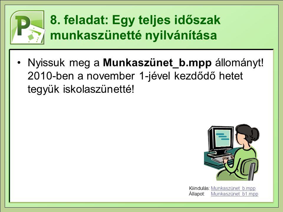8. feladat: Egy teljes időszak munkaszünetté nyilvánítása Nyissuk meg a Munkaszünet_b.mpp állományt! 2010-ben a november 1-jével kezdődő hetet tegyük
