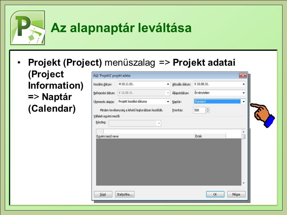 Az alapnaptár leváltása Projekt (Project) menüszalag => Projekt adatai (Project Information) => Naptár (Calendar)