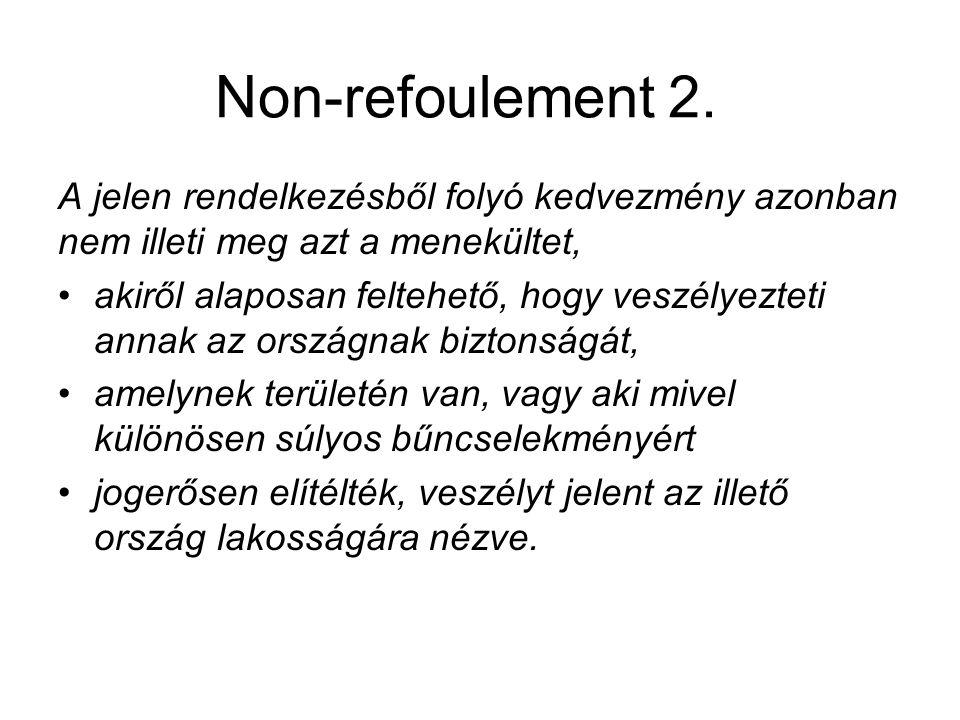 Non-refoulement 2. A jelen rendelkezésből folyó kedvezmény azonban nem illeti meg azt a menekültet, akiről alaposan feltehető, hogy veszélyezteti anna