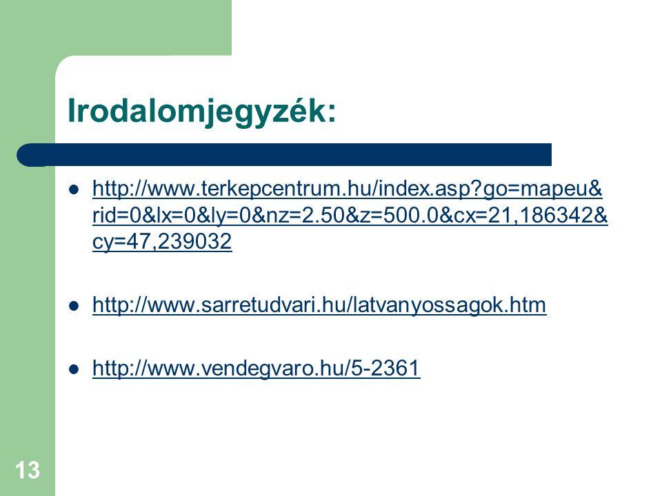 13 Irodalomjegyzék: http://www.terkepcentrum.hu/index.asp?go=mapeu& rid=0&lx=0&ly=0&nz=2.50&z=500.0&cx=21,186342& cy=47,239032 http://www.terkepcentru