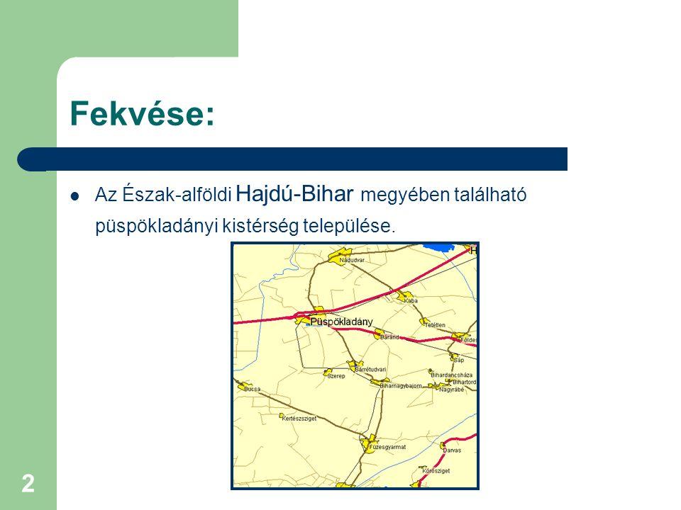 2 Fekvése: Az Észak-alföldi Hajdú-Bihar megyében található püspökladányi kistérség települése.