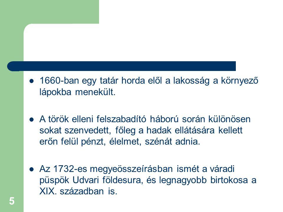 5 1660-ban egy tatár horda elől a lakosság a környező lápokba menekült. A török elleni felszabadító háború során különösen sokat szenvedett, főleg a h