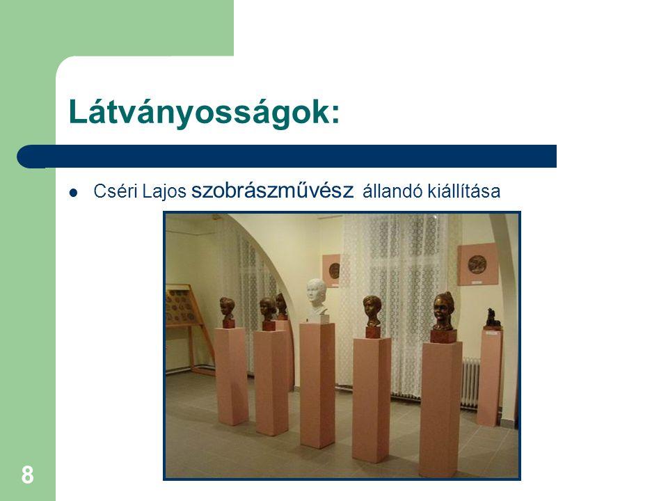 8 Látványosságok: Cséri Lajos szobrászművész állandó kiállítása
