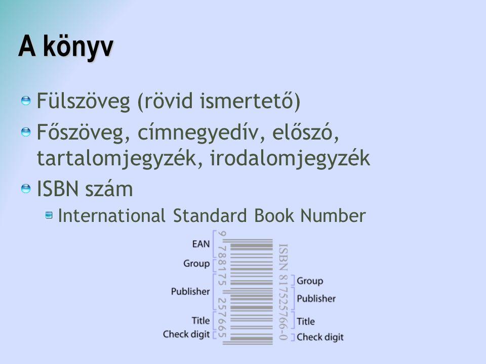 A könyv Fülszöveg (rövid ismertető)  Főszöveg, címnegyedív, előszó, tartalomjegyzék, irodalomjegyzék ISBN szám International Standard Book Number