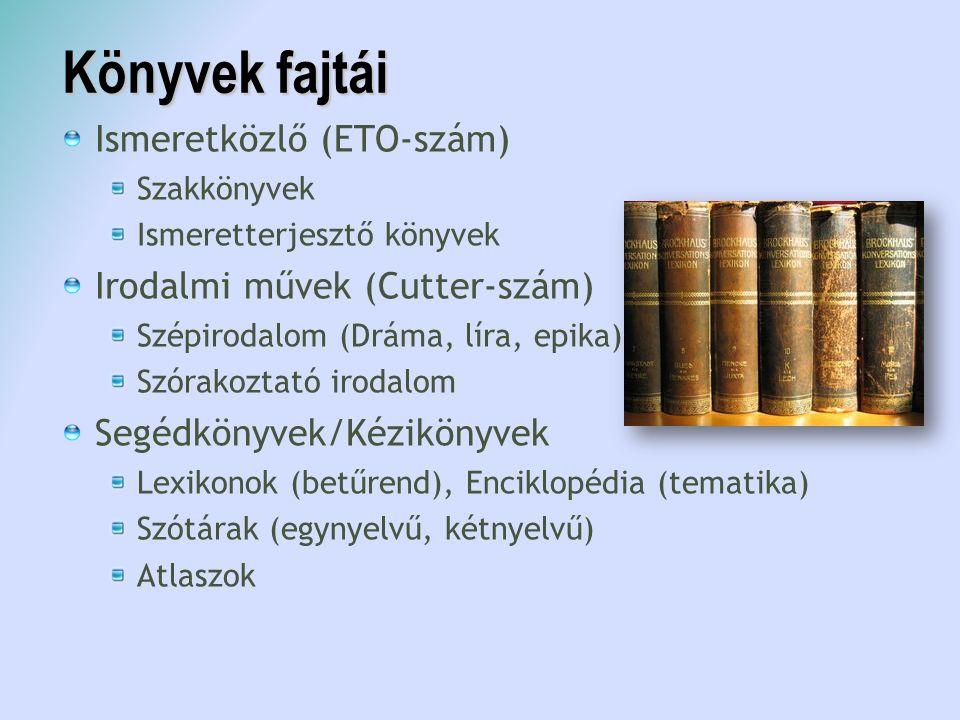 Könyvek fajtái Ismeretközlő (ETO-szám) Szakkönyvek Ismeretterjesztő könyvek Irodalmi művek (Cutter-szám) Szépirodalom (Dráma, líra, epika) Szórakoztat