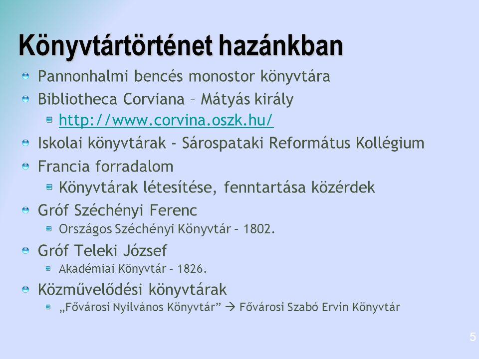 Könyvtárak típusai Nemzeti könyvtár Közművelődési könyvtár Szakkönyvtár Felsőoktatási könyvtár Iskolai könyvtár Gyermekkönyvtár Elektronikus könyvtár (pl.: http://www.mek.oszk.hu/) http://www.mek.oszk.hu/