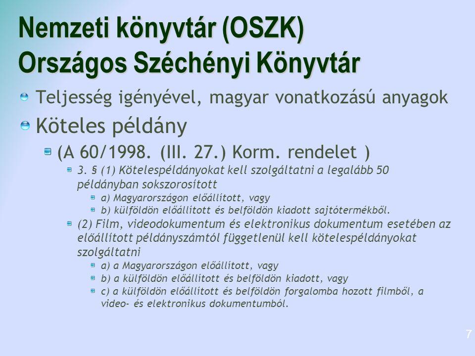 Nemzeti könyvtár (OSZK) Országos Széchényi Könyvtár Teljesség igényével, magyar vonatkozású anyagok Köteles példány (A 60/1998. (III. 27.) Korm. rende