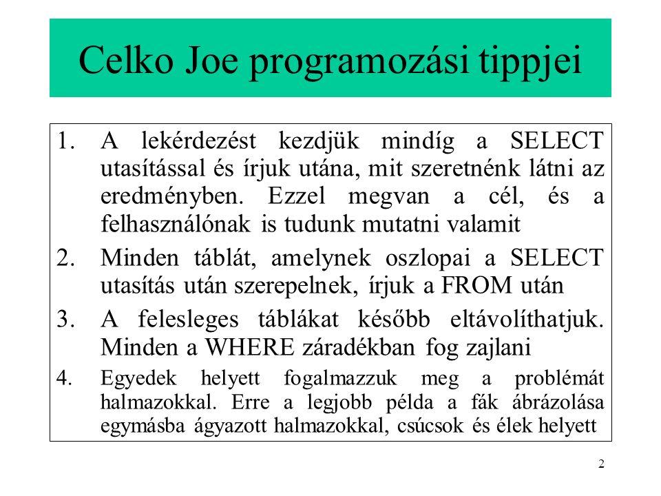 2 Celko Joe programozási tippjei 1.A lekérdezést kezdjük mindíg a SELECT utasítással és írjuk utána, mit szeretnénk látni az eredményben.