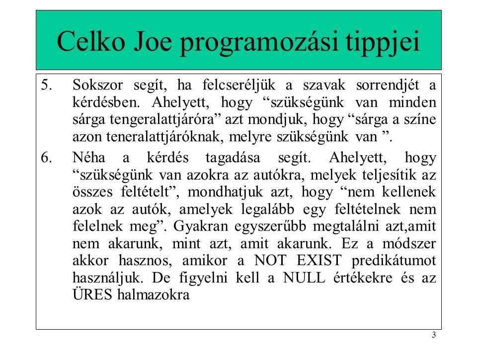 3 Celko Joe programozási tippjei 5.Sokszor segít, ha felcseréljük a szavak sorrendjét a kérdésben.