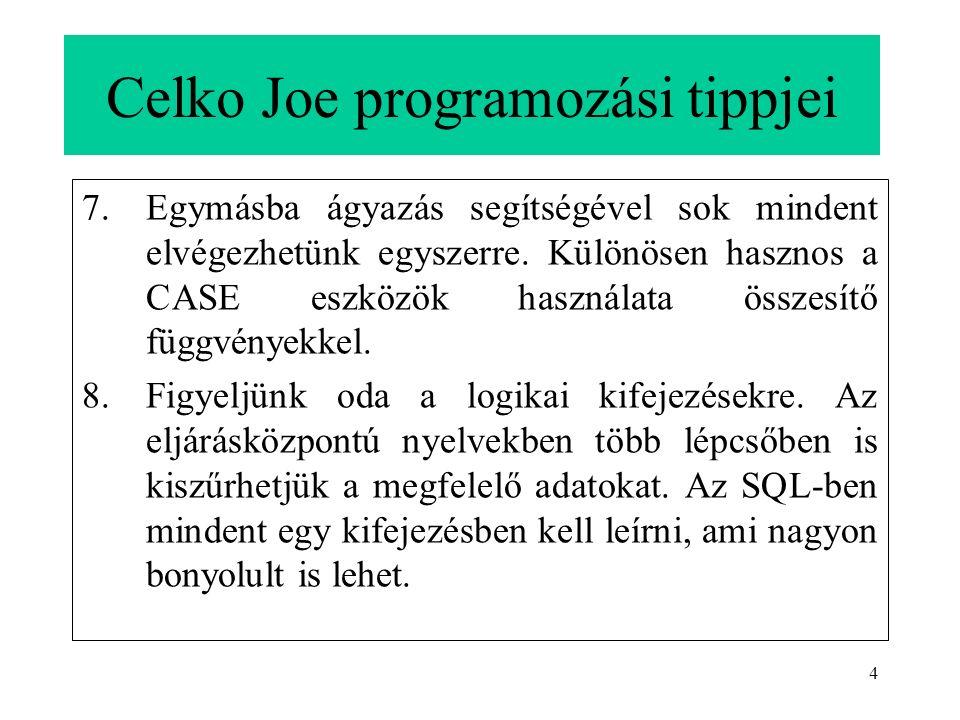 4 Celko Joe programozási tippjei 7.Egymásba ágyazás segítségével sok mindent elvégezhetünk egyszerre.