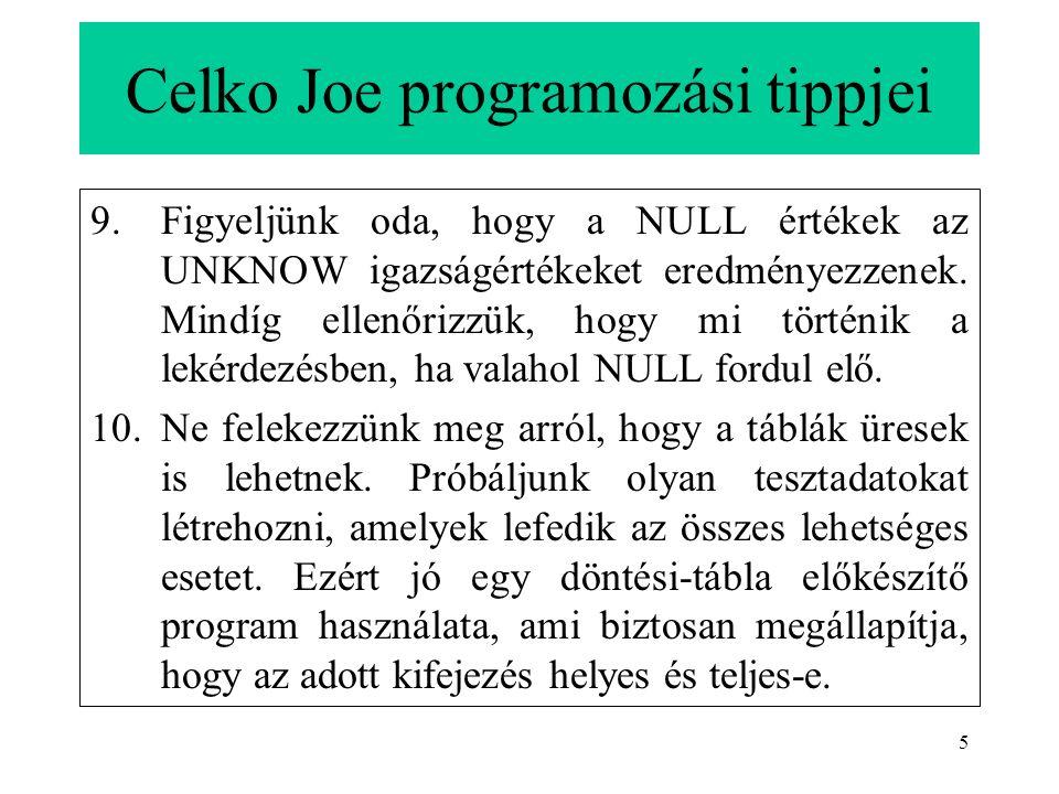 5 Celko Joe programozási tippjei 9.Figyeljünk oda, hogy a NULL értékek az UNKNOW igazságértékeket eredményezzenek.