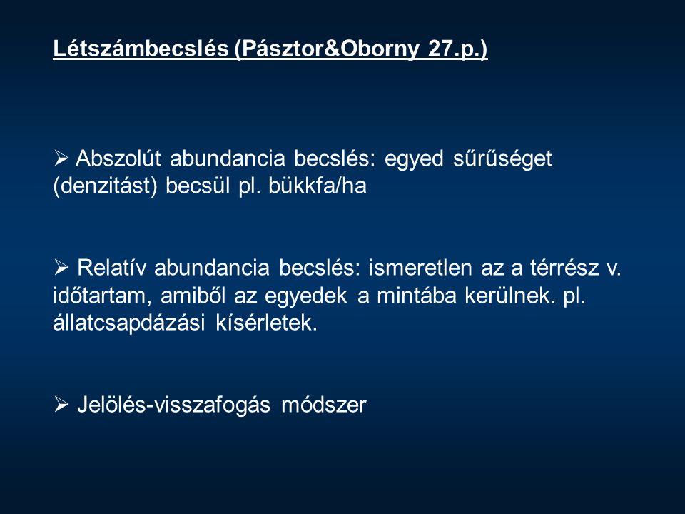 Létszámbecslés (Pásztor&Oborny 27.p.)  Abszolút abundancia becslés: egyed sűrűséget (denzitást) becsül pl.
