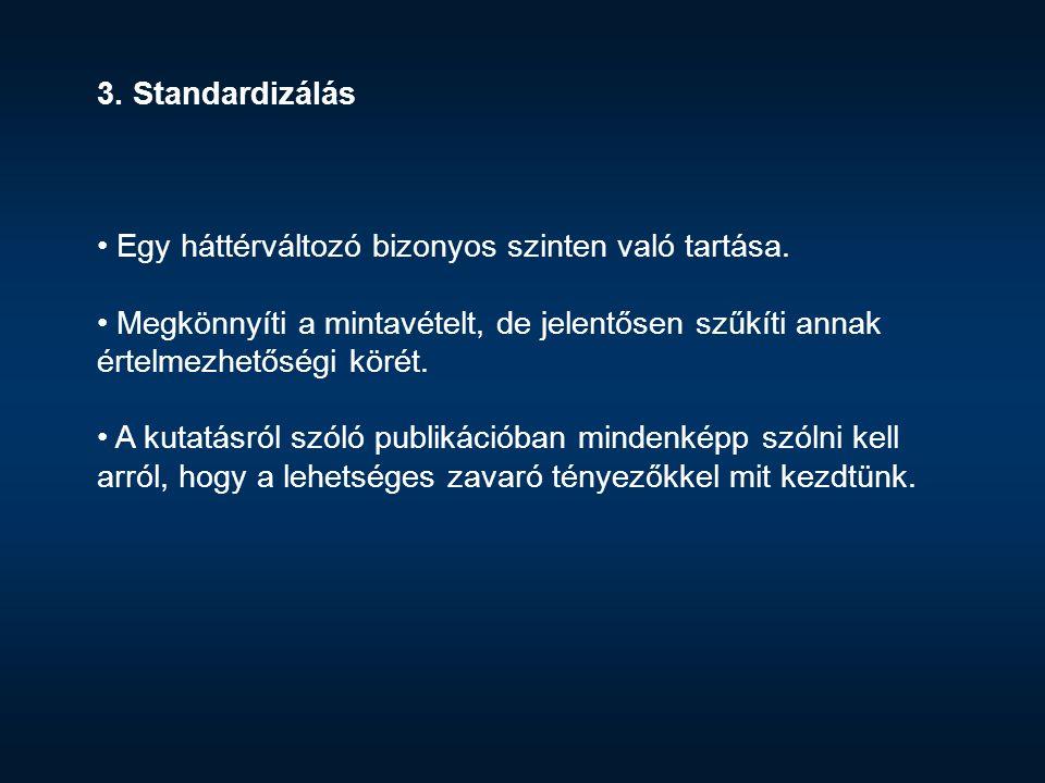 3. Standardizálás Egy háttérváltozó bizonyos szinten való tartása.