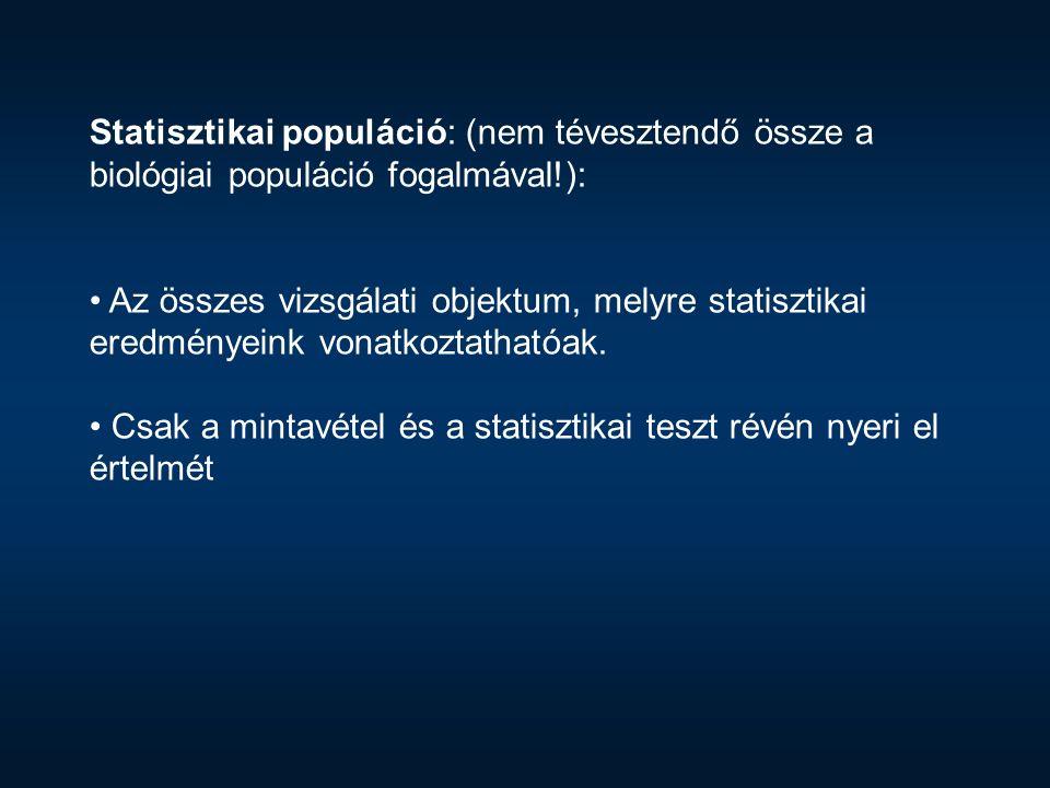 Statisztikai populáció: (nem tévesztendő össze a biológiai populáció fogalmával!): Az összes vizsgálati objektum, melyre statisztikai eredményeink vonatkoztathatóak.
