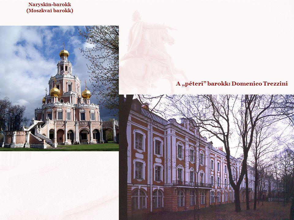 "Naryskin-barokk (Moszkvai barokk) A ""péteri"" barokk: Domenico Trezzini"