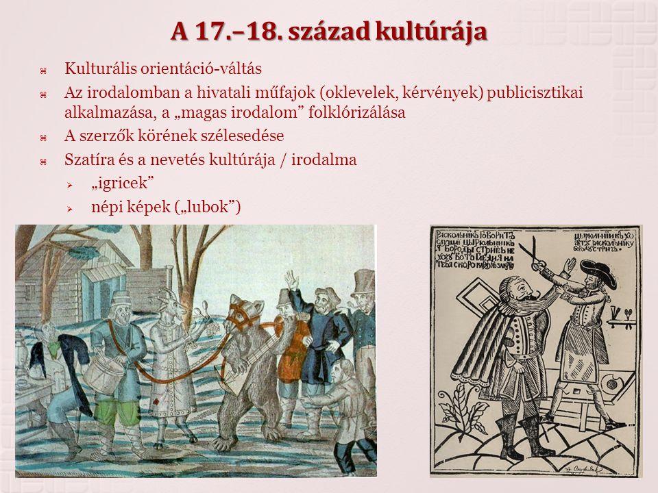 """A 17.–18. század kultúrája  Kulturális orientáció-váltás  Az irodalomban a hivatali műfajok (oklevelek, kérvények) publicisztikai alkalmazása, a """"ma"""