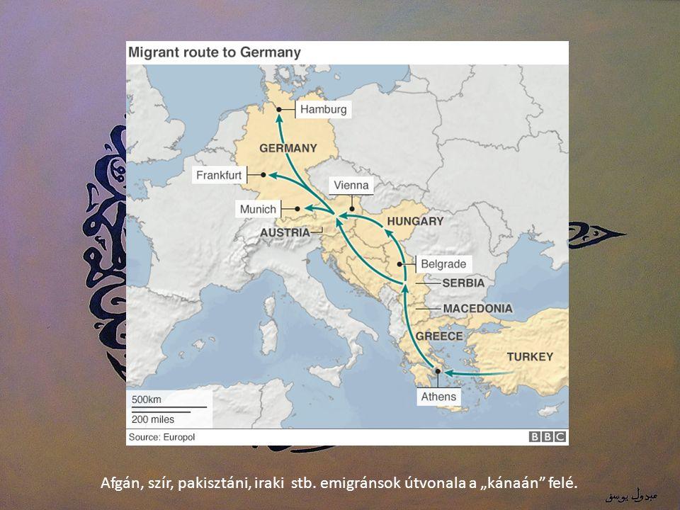"""Afgán, szír, pakisztáni, iraki stb. emigránsok útvonala a """"kánaán felé."""