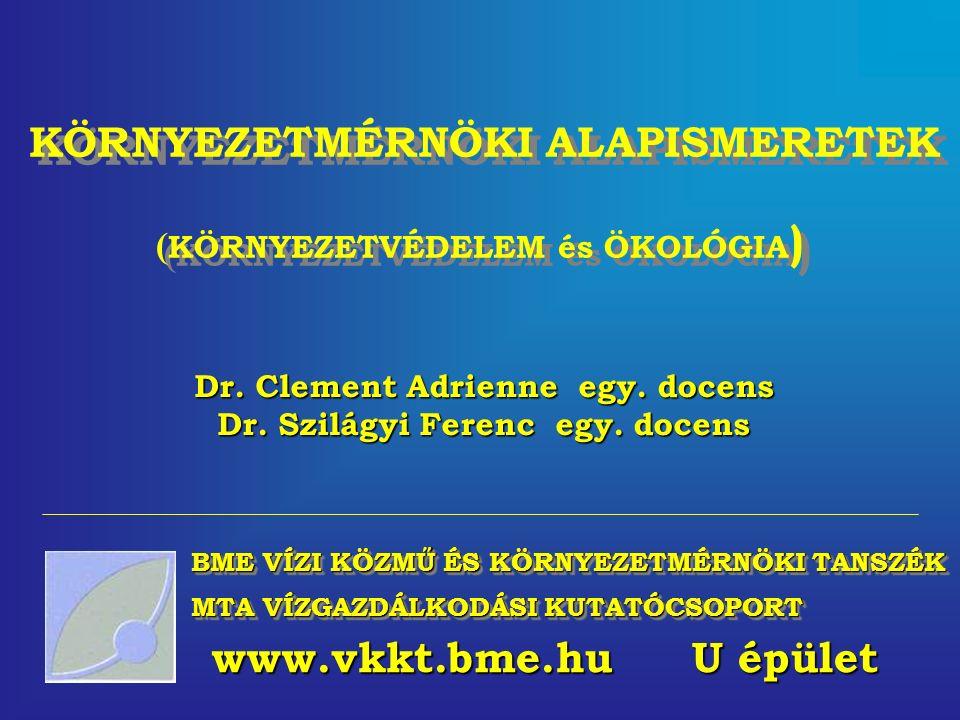 BME VÍZI KÖZMŰ ÉS KÖRNYEZETMÉRNÖKI TANSZÉK MTA VÍZGAZDÁLKODÁSI KUTATÓCSOPORT KÖRNYEZETMÉRNÖKI ALAPISMERETEK ( KÖRNYEZETVÉDELEM és ÖKOLÓGIA ) Dr. Cleme