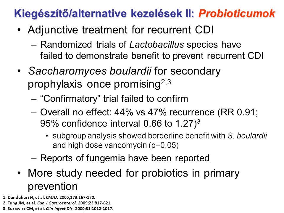 Kiegészítő/alternative kezelések II: Probioticumok Adjunctive treatment for recurrent CDI –Randomized trials of Lactobacillus species have failed to d