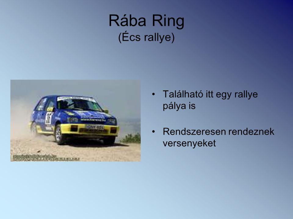Rába Ring (Écs rallye) Található itt egy rallye pálya is Rendszeresen rendeznek versenyeket