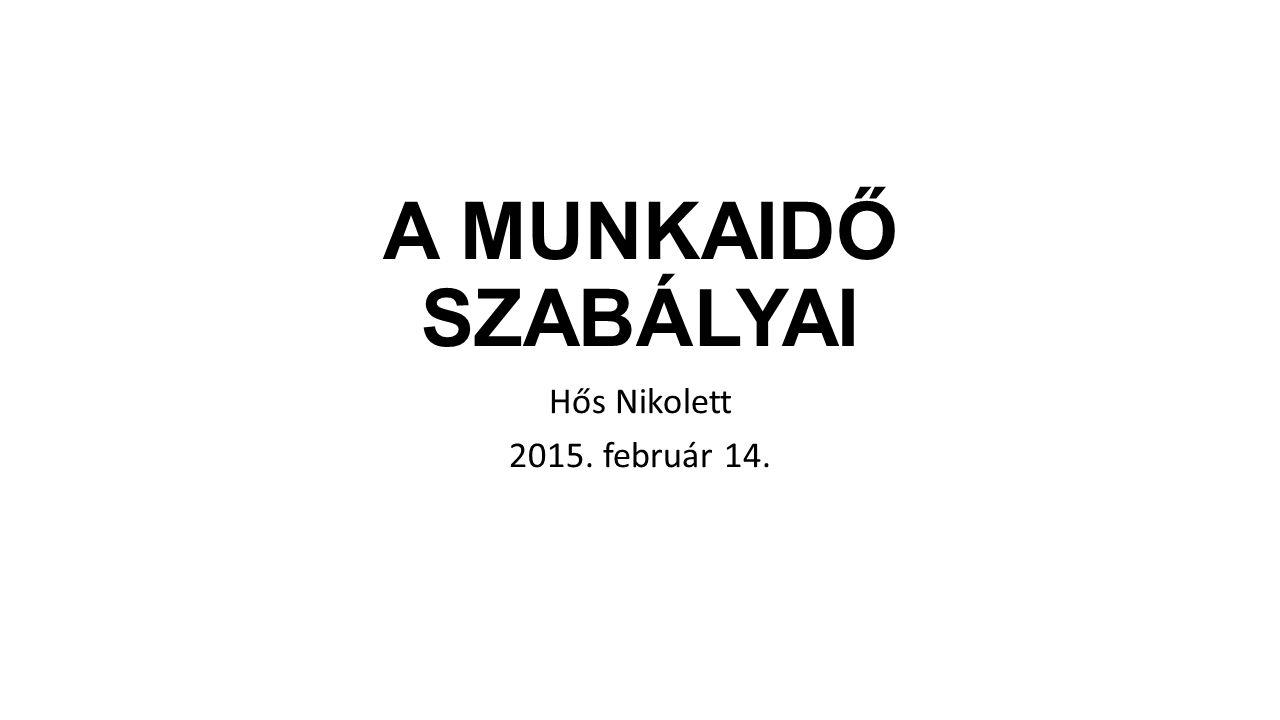 A MUNKAIDŐ SZABÁLYAI Hős Nikolett 2015. február 14.