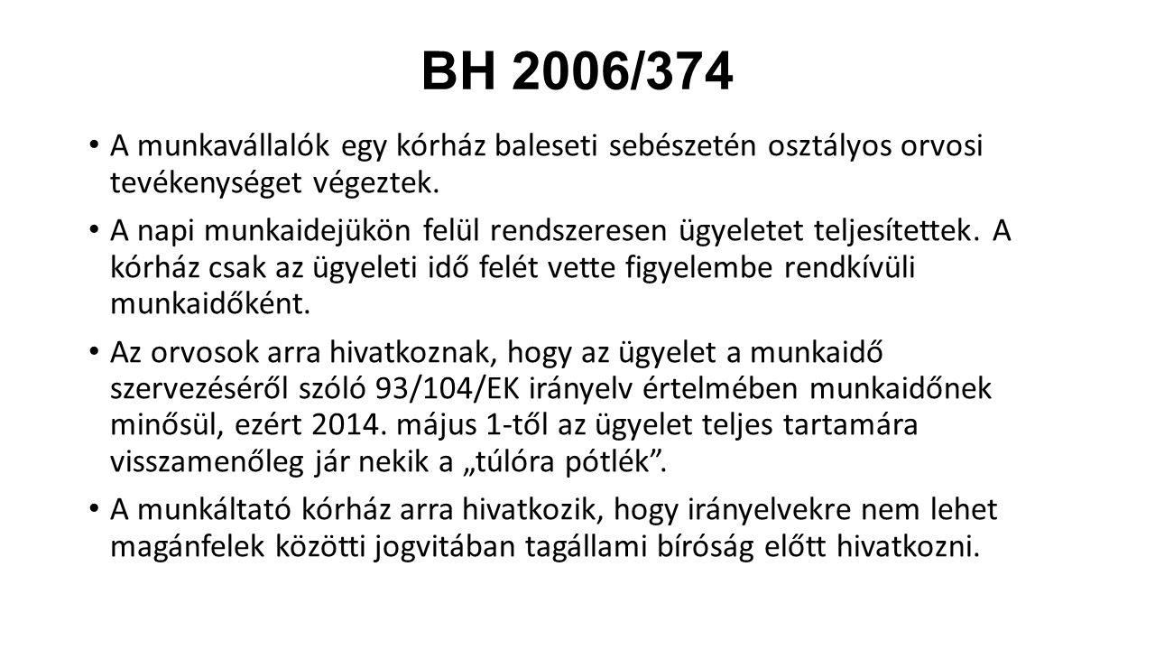 BH 2006/374 A munkavállalók egy kórház baleseti sebészetén osztályos orvosi tevékenységet végeztek. A napi munkaidejükön felül rendszeresen ügyeletet