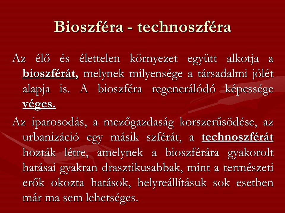 Bioszféra - technoszféra Az élő és élettelen környezet együtt alkotja a bioszférát, melynek milyensége a társadalmi jólét alapja is.
