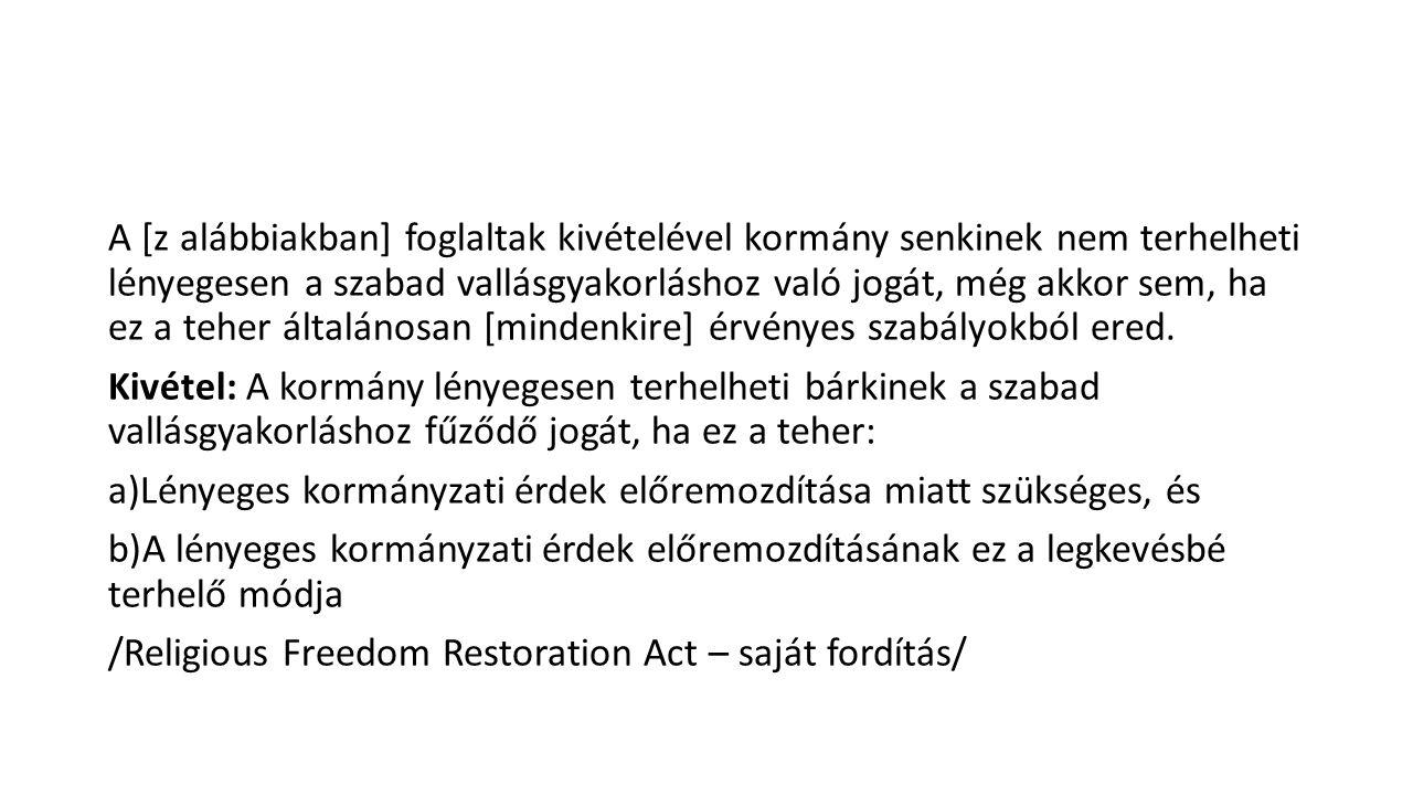A [z alábbiakban] foglaltak kivételével kormány senkinek nem terhelheti lényegesen a szabad vallásgyakorláshoz való jogát, még akkor sem, ha ez a teher általánosan [mindenkire] érvényes szabályokból ered.