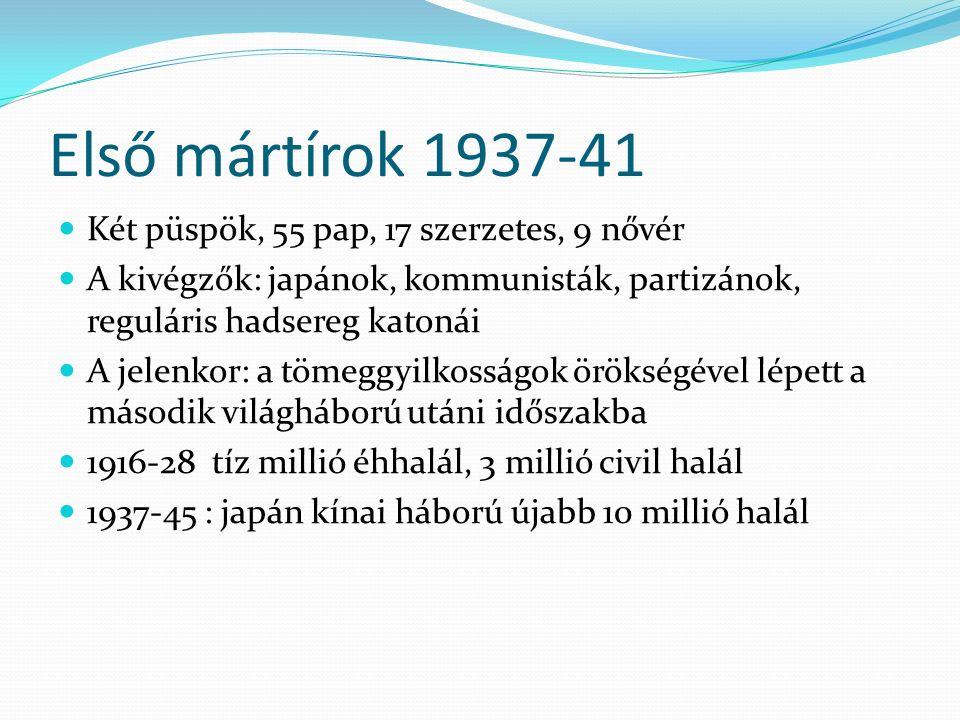 Első mártírok 1937-41 Két püspök, 55 pap, 17 szerzetes, 9 nővér A kivégzők: japánok, kommunisták, partizánok, reguláris hadsereg katonái A jelenkor: a