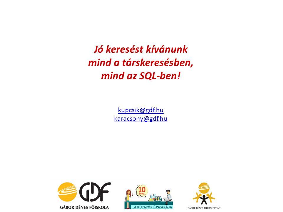 Jó keresést kívánunk mind a társkeresésben, mind az SQL-ben! kupcsik@gdf.hu karacsony@gdf.hu