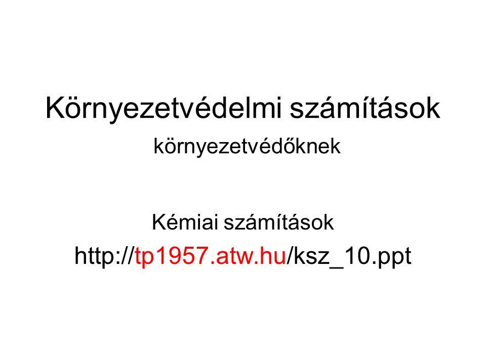 Környezetvédelmi számítások környezetvédőknek Kémiai számítások http://tp1957.atw.hu/ksz_10.ppt