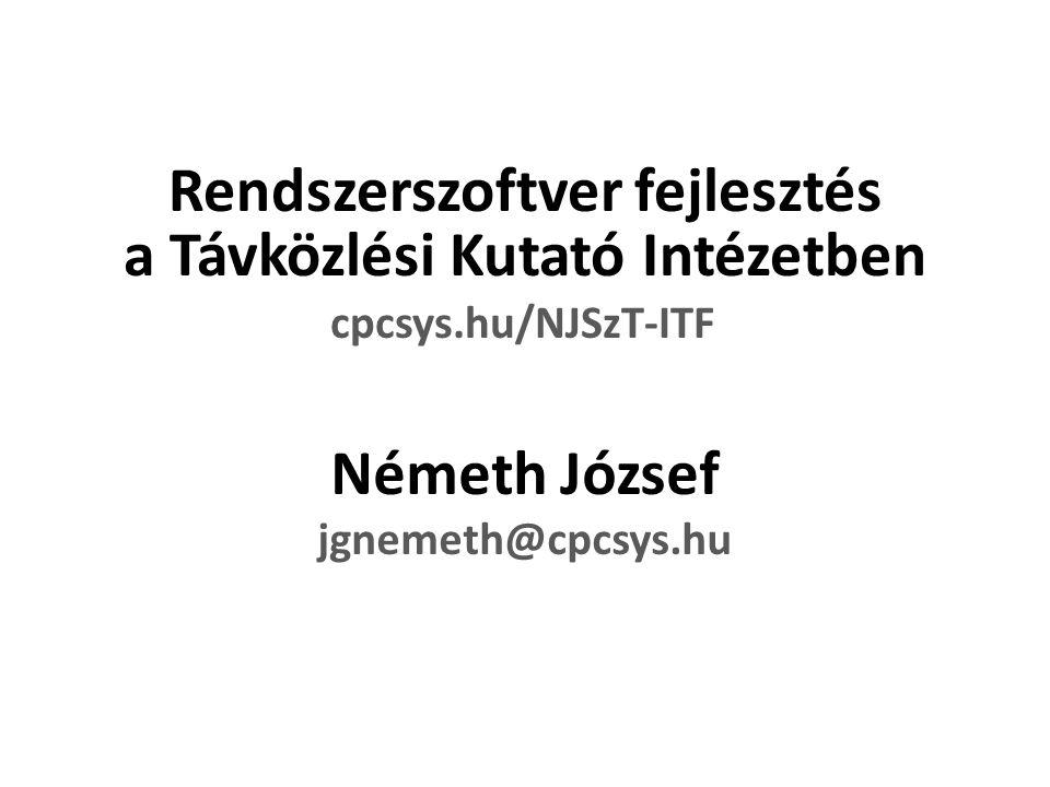 Rendszerszoftver fejlesztés a Távközlési Kutató Intézetben cpcsys.hu/NJSzT-ITF Németh József jgnemeth@cpcsys.hu