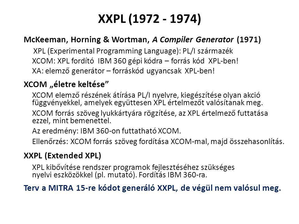 XXPL (1972 - 1974) McKeeman, Horning & Wortman, A Compiler Generator (1971) XPL (Experimental Programming Language): PL/I származék XCOM: XPL fordító