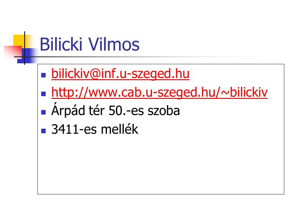 Bilicki Vilmos bilickiv@inf.u-szeged.hu http://www.cab.u-szeged.hu/~bilickiv Árpád tér 50.-es szoba 3411-es mellék