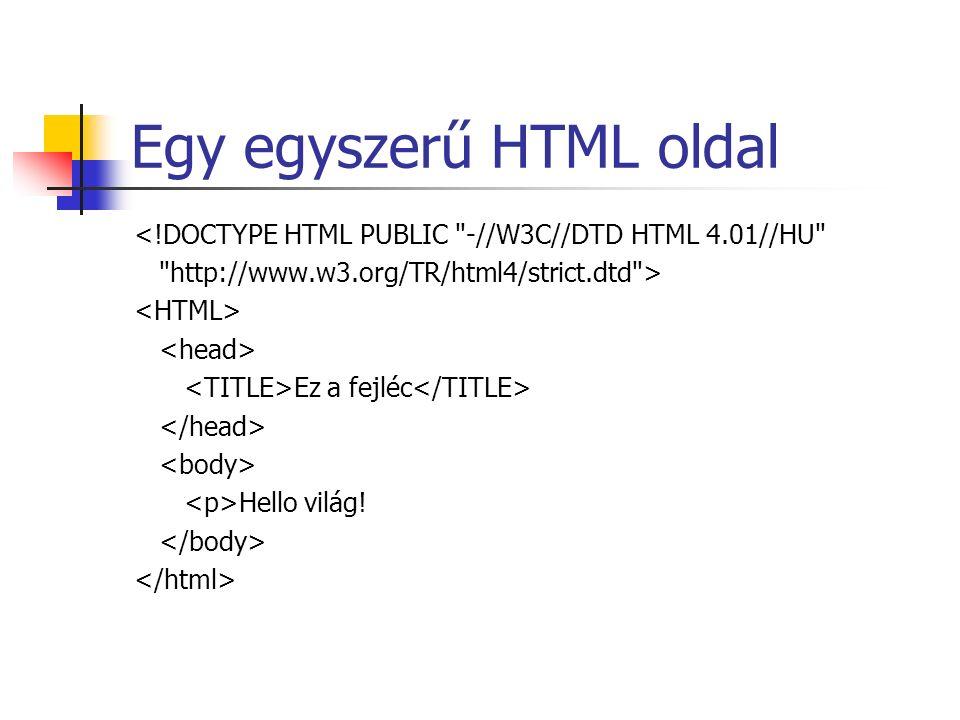 Egy egyszerű HTML oldal <!DOCTYPE HTML PUBLIC