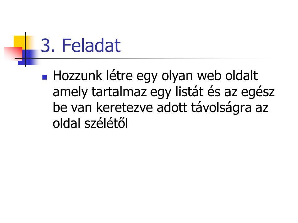 3. Feladat Hozzunk létre egy olyan web oldalt amely tartalmaz egy listát és az egész be van keretezve adott távolságra az oldal szélétől