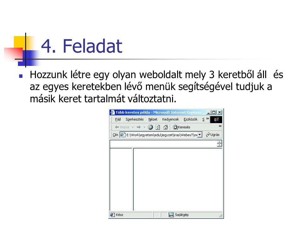 4. Feladat Hozzunk létre egy olyan weboldalt mely 3 keretből áll és az egyes keretekben lévő menük segítségével tudjuk a másik keret tartalmát változt