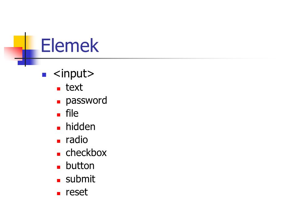 Elemek text password file hidden radio checkbox button submit reset