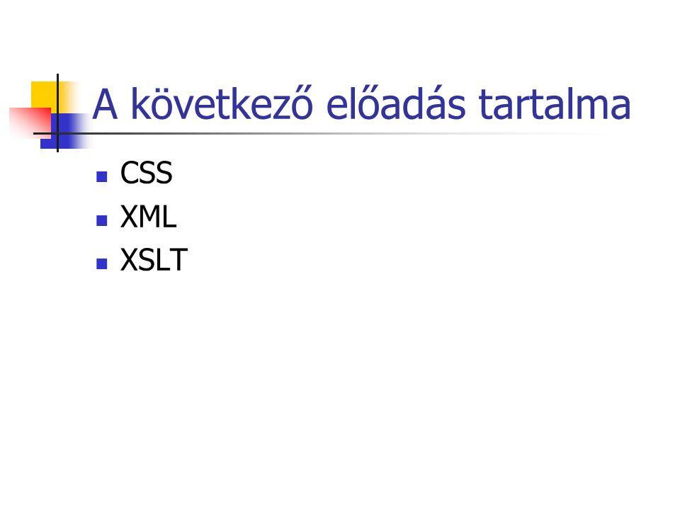 A következő előadás tartalma CSS XML XSLT