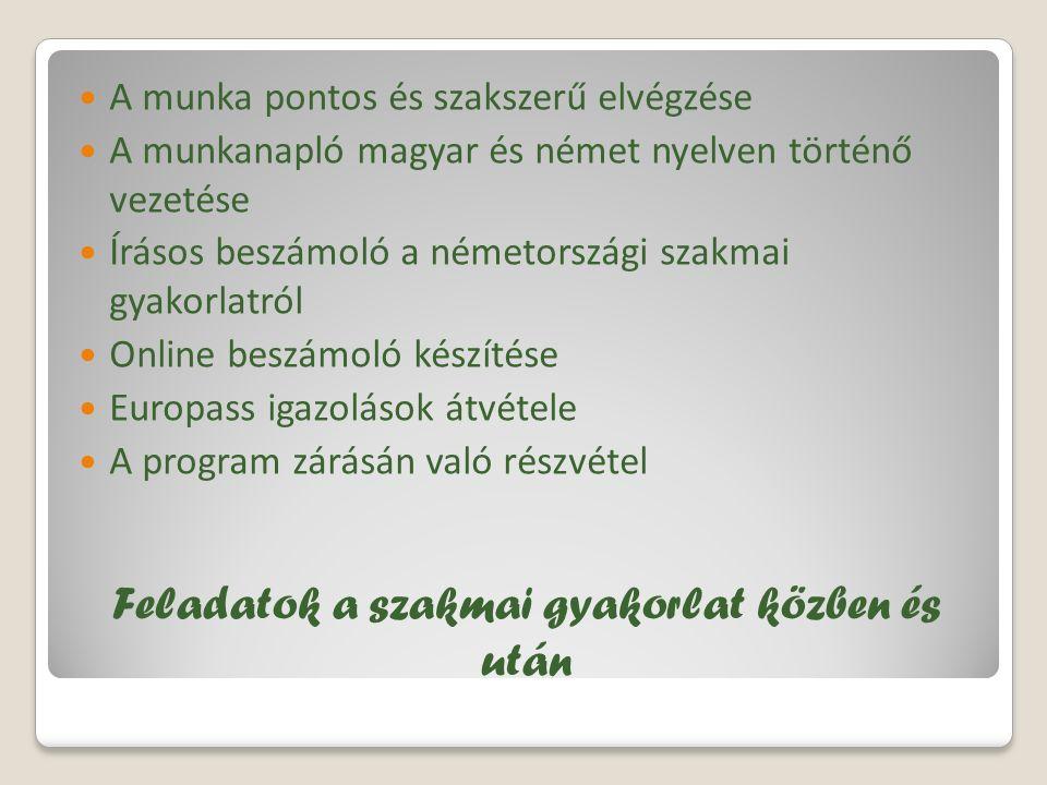 A munka pontos és szakszerű elvégzése A munkanapló magyar és német nyelven történő vezetése Írásos beszámoló a németországi szakmai gyakorlatról Online beszámoló készítése Europass igazolások átvétele A program zárásán való részvétel