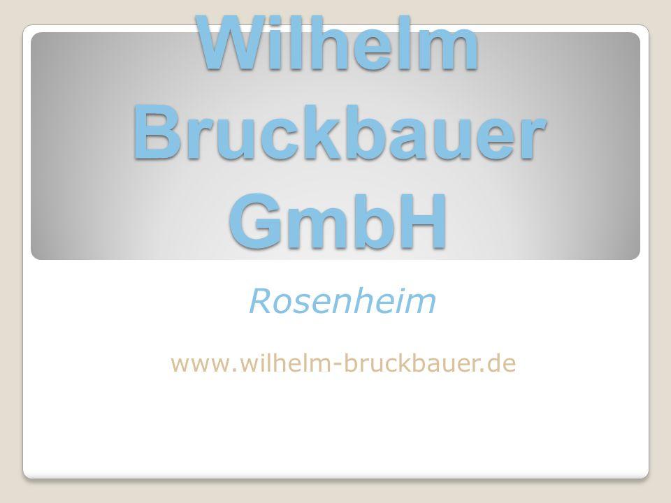 Wilhelm Bruckbauer GmbH Rosenheim www.wilhelm-bruckbauer.de