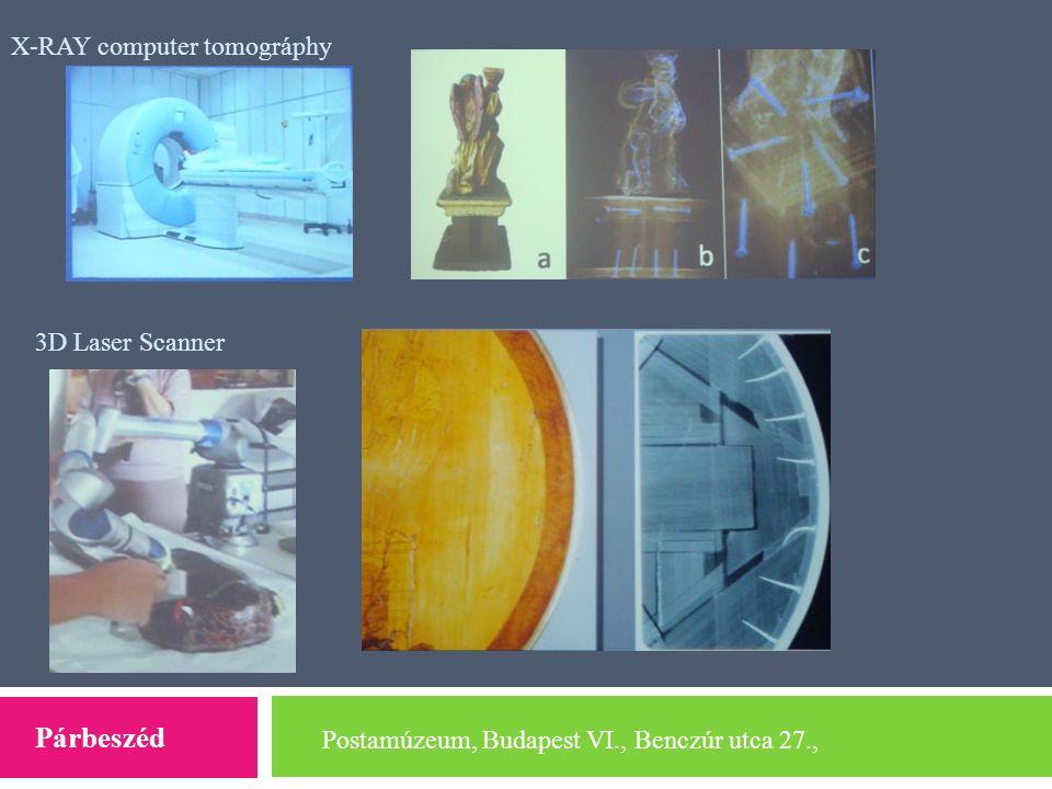 Postamúzeum, Budapest VI., Benczúr utca 27., Párbeszéd X-RAY computer tomográphy 3D Laser Scanner