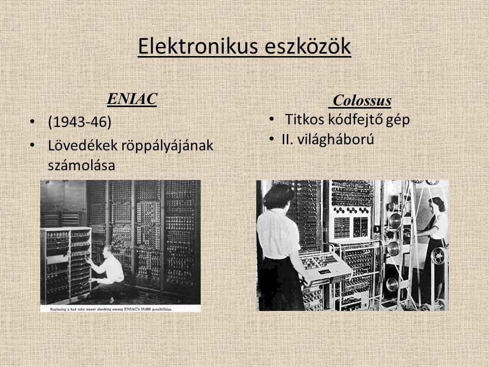 Elektronikus eszközök ENIAC (1943-46) Lövedékek röppályájának számolása Colossus Titkos kódfejtő gép II. világháború