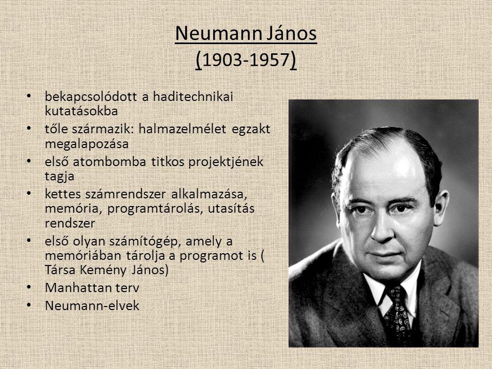 Neumann János ( 1903-1957 ) bekapcsolódott a haditechnikai kutatásokba tőle származik: halmazelmélet egzakt megalapozása első atombomba titkos projektjének tagja kettes számrendszer alkalmazása, memória, programtárolás, utasítás rendszer első olyan számítógép, amely a memóriában tárolja a programot is ( Társa Kemény János) Manhattan terv Neumann-elvek