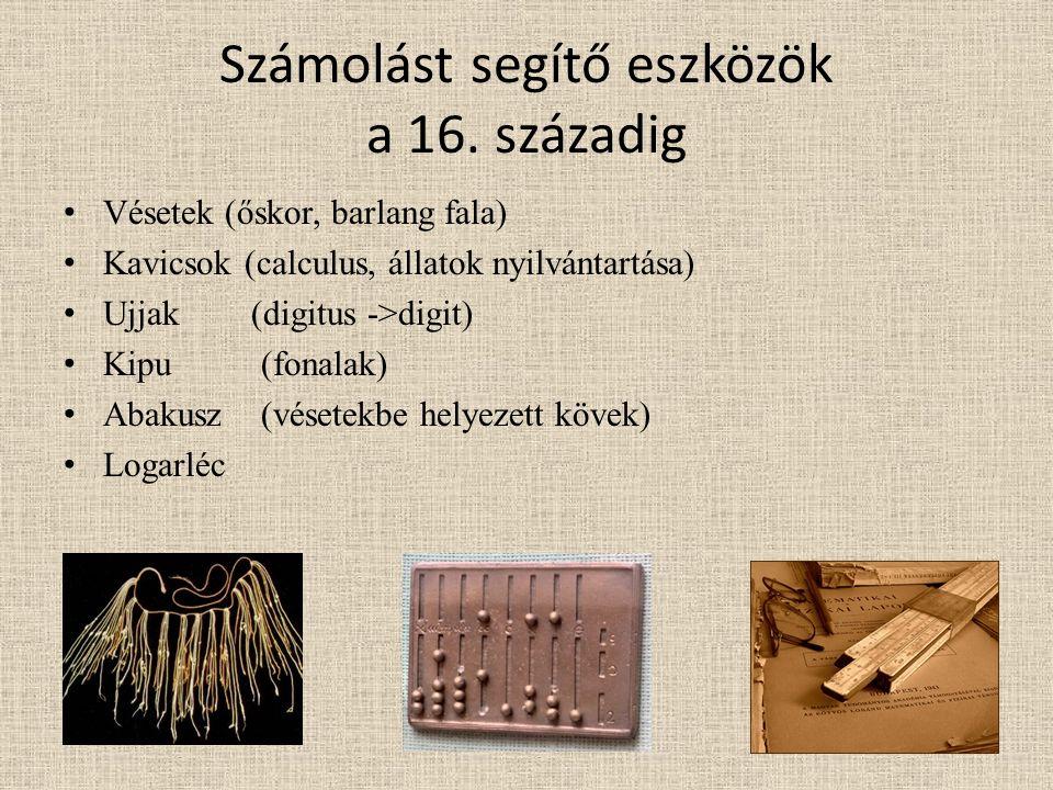 Számolást segítő eszközök a 16. századig Vésetek (őskor, barlang fala) Kavicsok (calculus, állatok nyilvántartása) Ujjak (digitus ->digit) Kipu (fonal