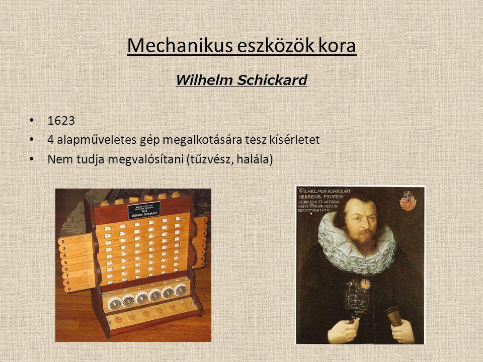 Mechanikus eszközök kora Wilhelm Schickard 1623 4 alapműveletes gép megalkotására tesz kísérletet Nem tudja megvalósítani (tűzvész, halála)